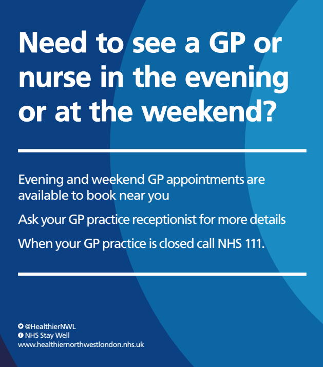 Need to see a GP or nurse in the evening or at the weekend? Evening and weekend GP appointments are available to book near you. Ask your GP practice receptionist for more details. When your GP practice is closed call NHS 111.